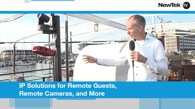 IP Solutions for Remote Guests, Remote Cameras, and More